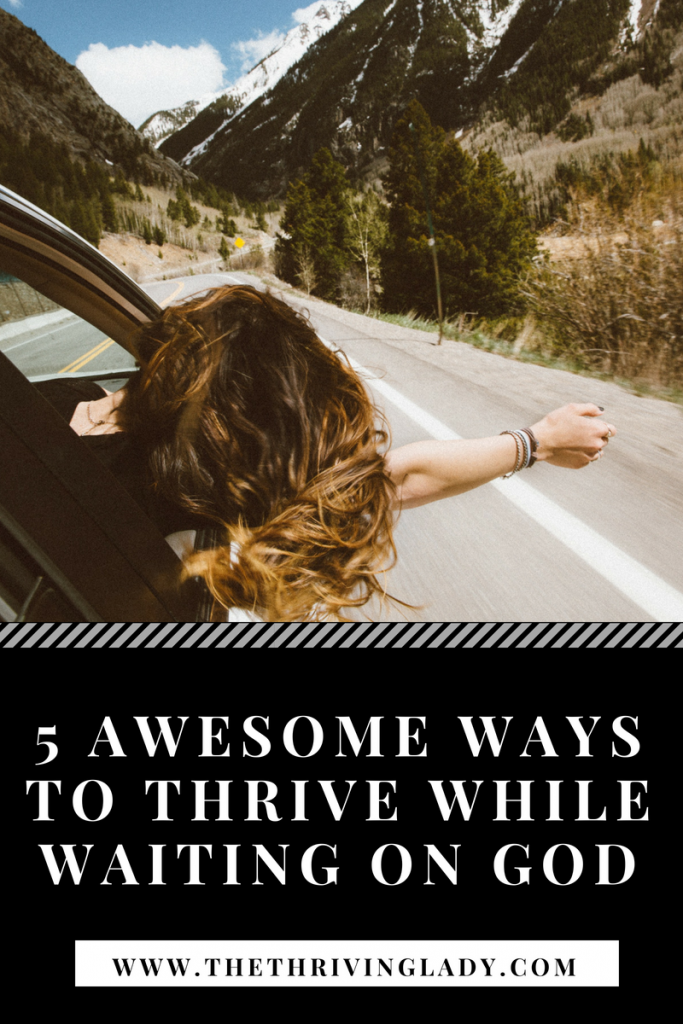 5 Awesome Ways To Thrive While Waiting On God