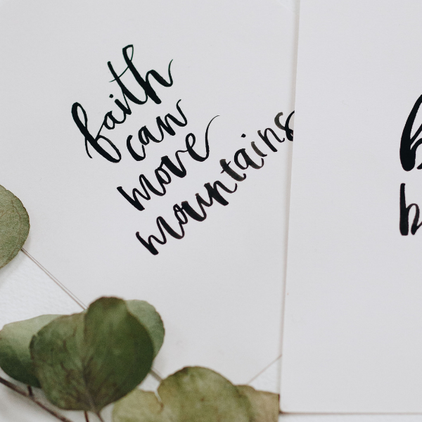 """Image of two quotes, """"faith can move mountains"""" and """"beyond brave"""""""